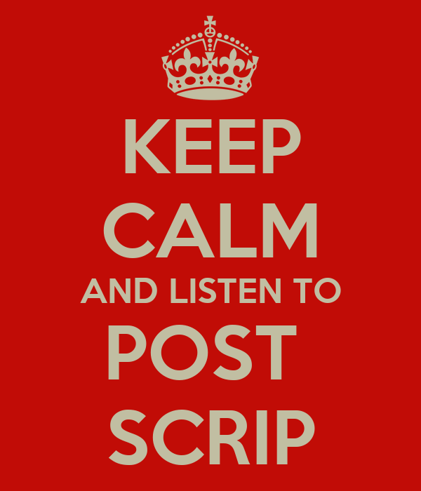 KEEP CALM AND LISTEN TO POST  SCRIP