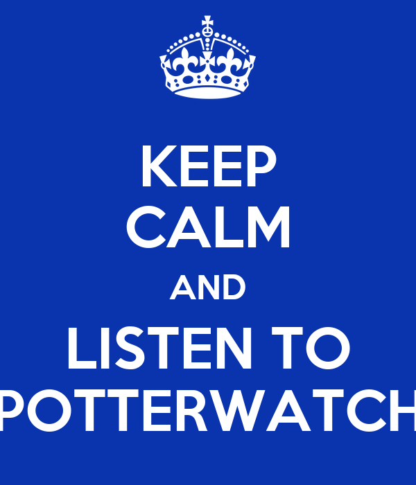 KEEP CALM AND LISTEN TO POTTERWATCH