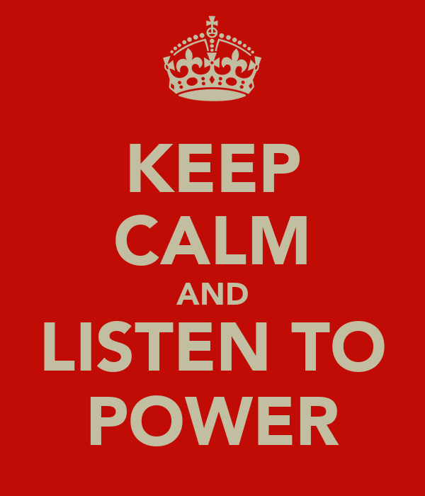 KEEP CALM AND LISTEN TO POWER