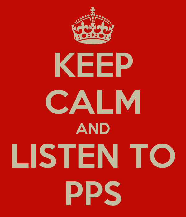 KEEP CALM AND LISTEN TO PPS
