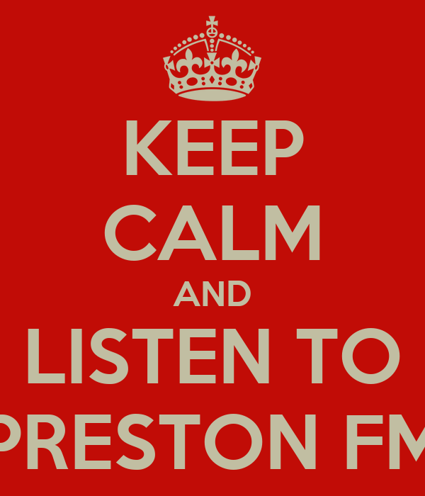KEEP CALM AND LISTEN TO PRESTON FM
