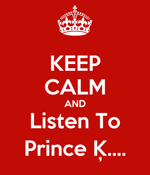 KEEP CALM AND Listen To Prince Ķ....