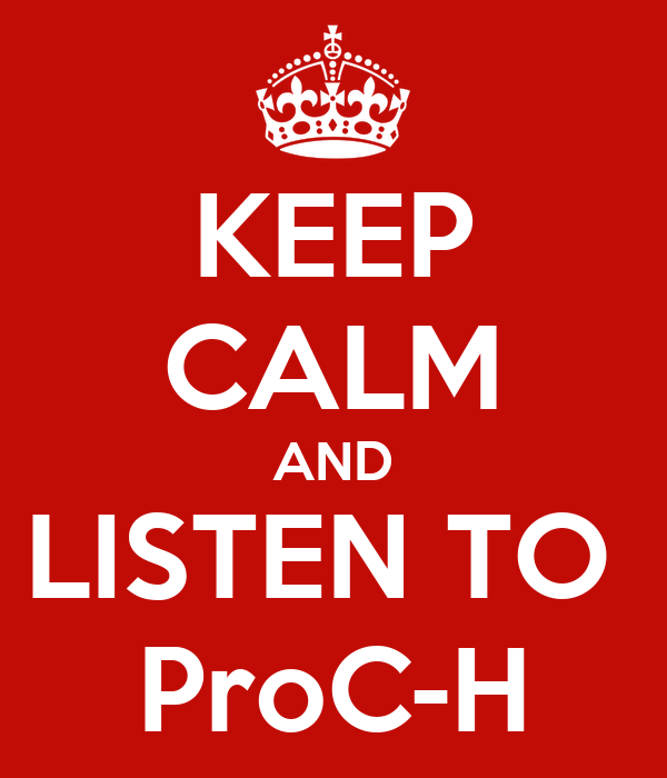 KEEP CALM AND LISTEN TO  ProC-H