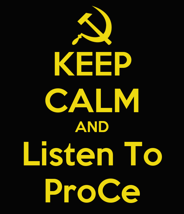 KEEP CALM AND Listen To ProCe