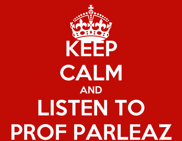 KEEP CALM AND LISTEN TO PROF PARLEAZ