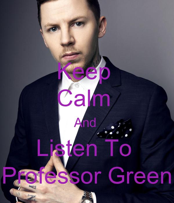 Keep  Calm  And  Listen To  Professor Green