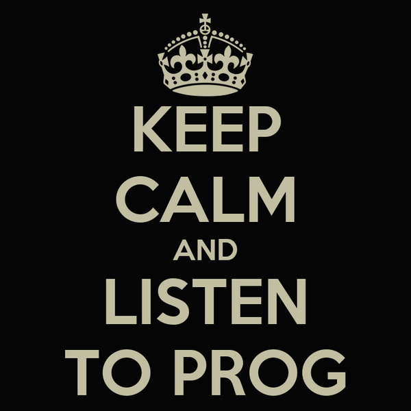 KEEP CALM AND LISTEN TO PROG