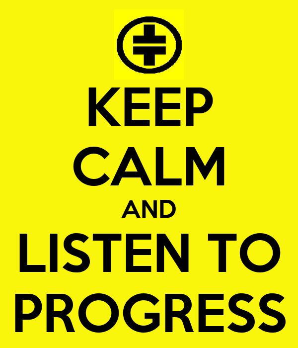 KEEP CALM AND LISTEN TO PROGRESS