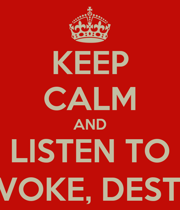 KEEP CALM AND LISTEN TO PROVOKE, DESTROY