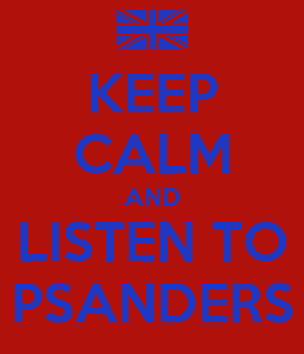 KEEP CALM AND LISTEN TO PSANDERS