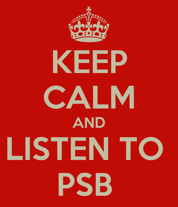 KEEP CALM AND LISTEN TO  PSB