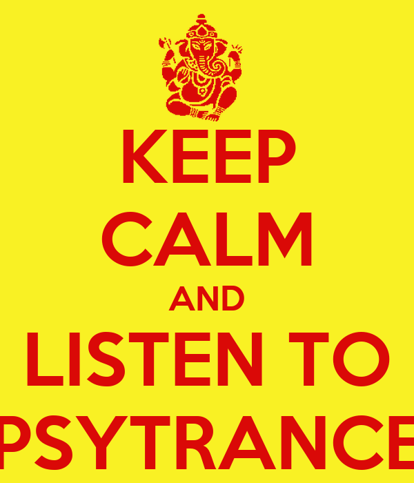 KEEP CALM AND LISTEN TO PSYTRANCE