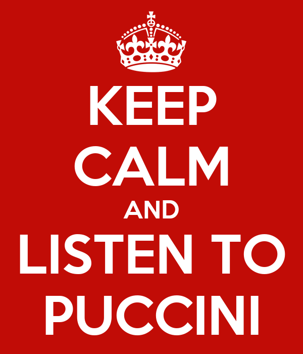 KEEP CALM AND LISTEN TO PUCCINI