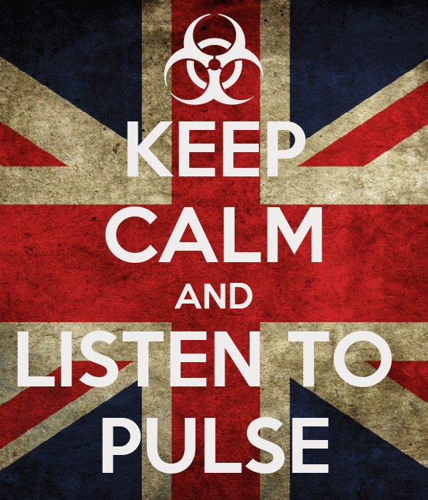 KEEP CALM AND LISTEN TO  PULSE