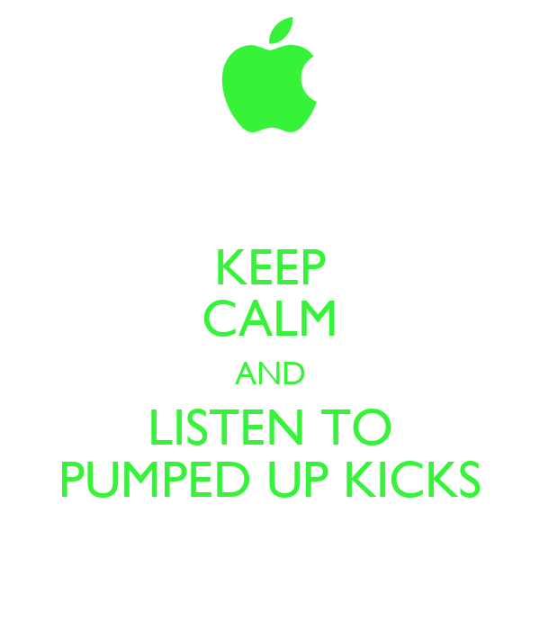 KEEP CALM AND LISTEN TO PUMPED UP KICKS