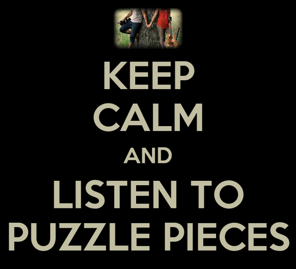 KEEP CALM AND LISTEN TO PUZZLE PIECES