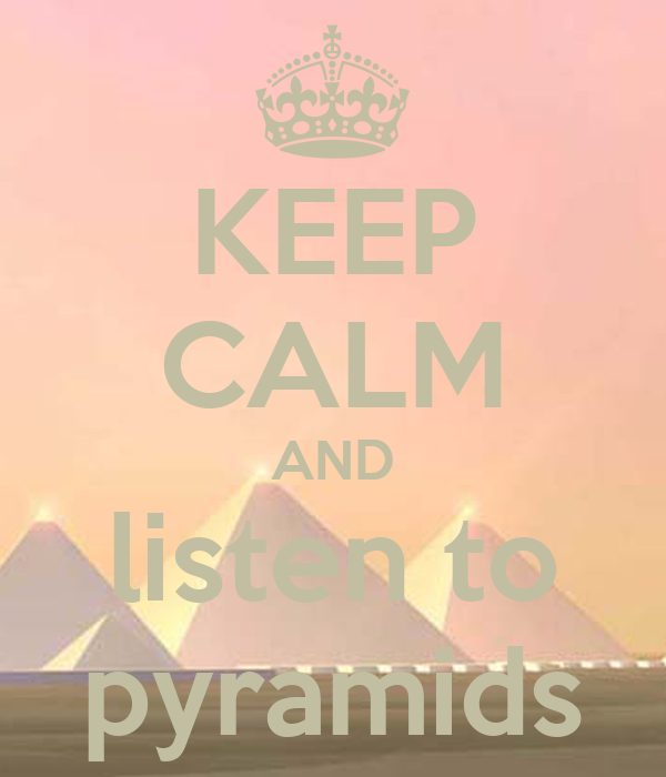 KEEP CALM AND listen to pyramids