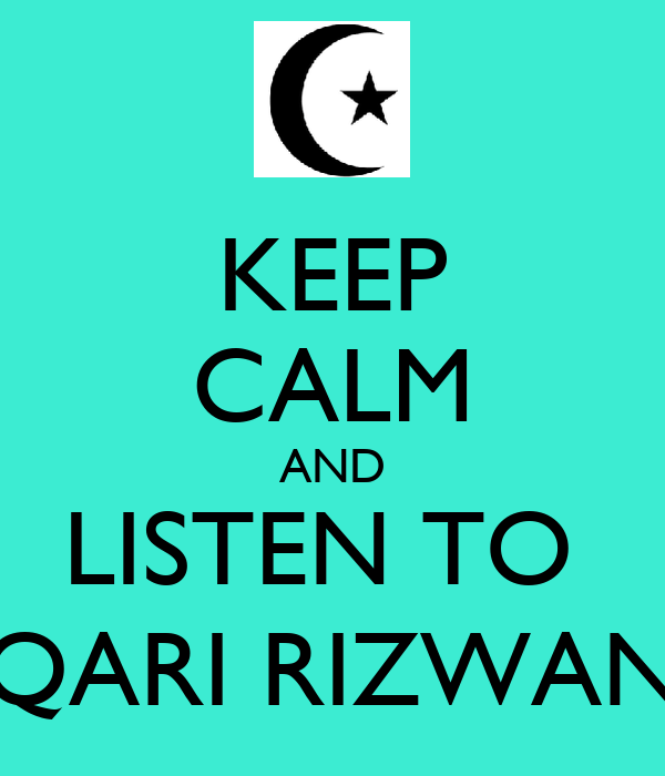 KEEP CALM AND LISTEN TO  QARI RIZWAN