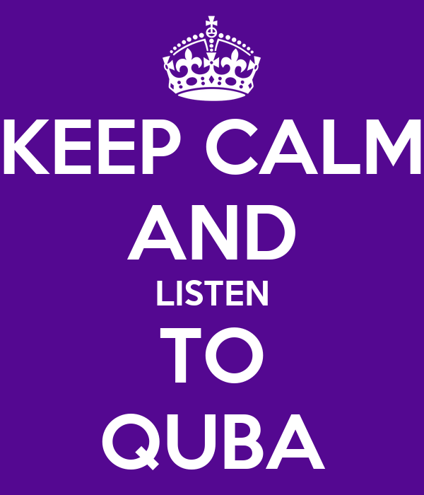 KEEP CALM AND LISTEN TO QUBA
