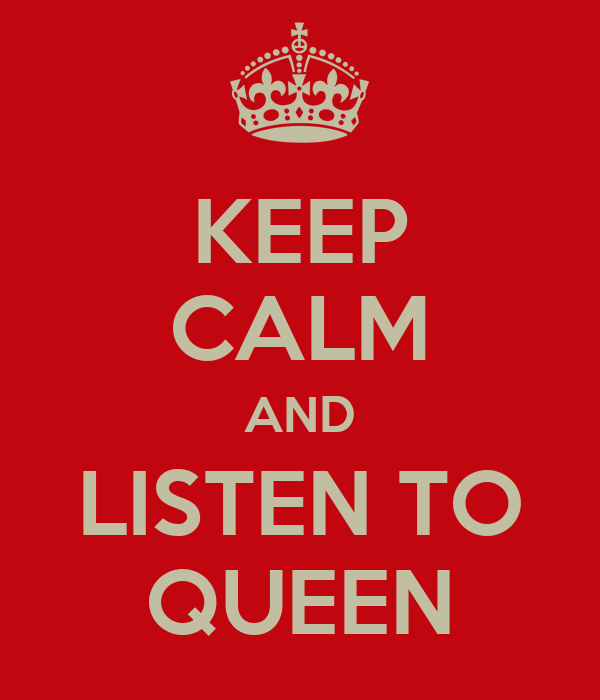 KEEP CALM AND LISTEN TO QUEEN
