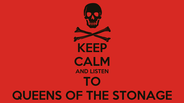 KEEP CALM AND LISTEN TO QUEENS OF THE STONAGE