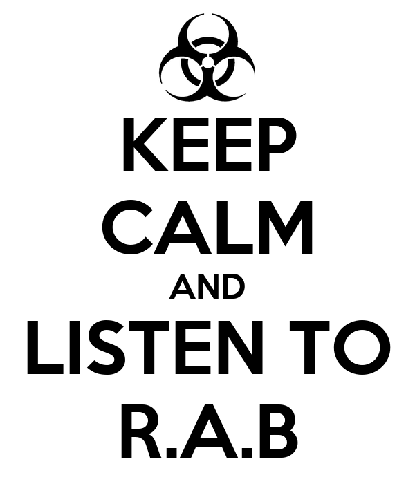 KEEP CALM AND LISTEN TO R.A.B