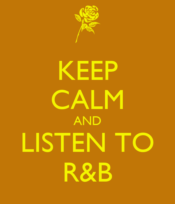 KEEP CALM AND LISTEN TO R&B