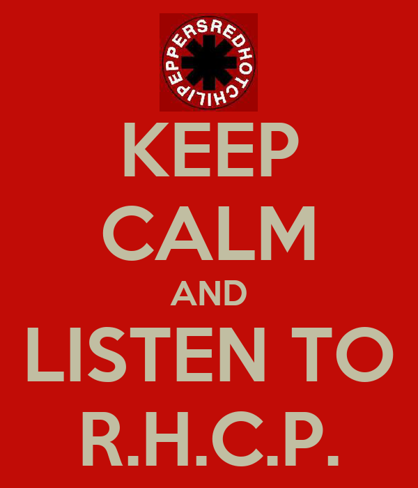 KEEP CALM AND LISTEN TO R.H.C.P.