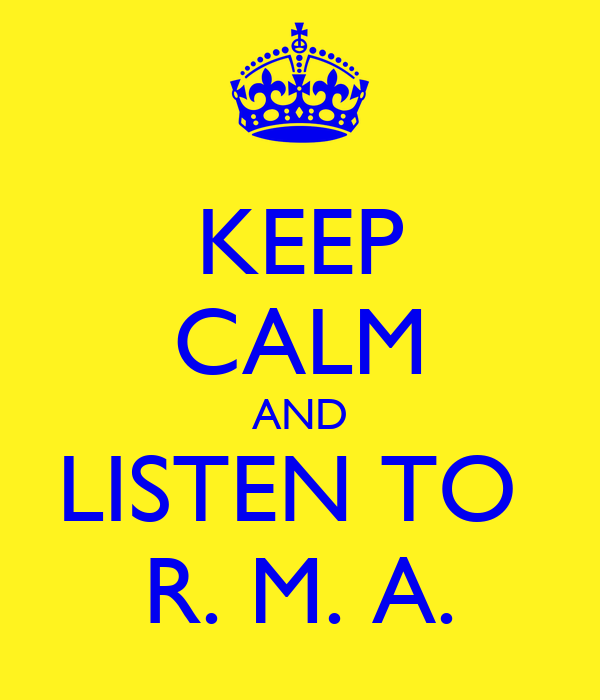KEEP CALM AND LISTEN TO  R. M. A.