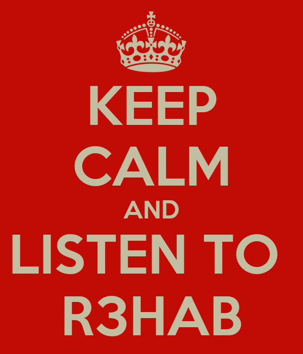 KEEP CALM AND LISTEN TO  R3HAB