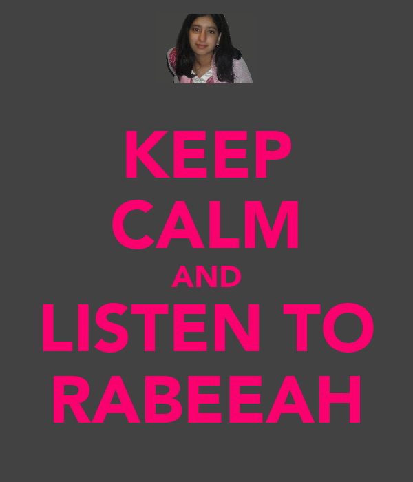 KEEP CALM AND LISTEN TO RABEEAH