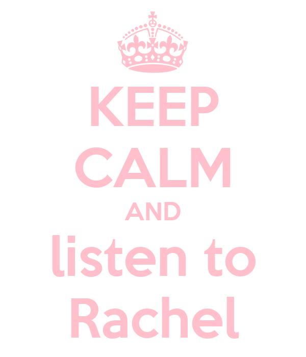 KEEP CALM AND listen to Rachel