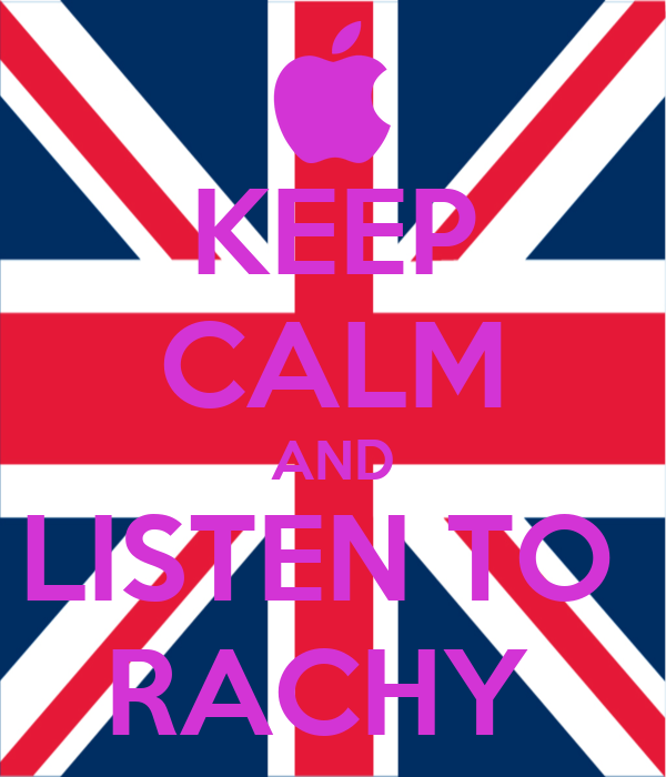 KEEP CALM AND LISTEN TO  RACHY
