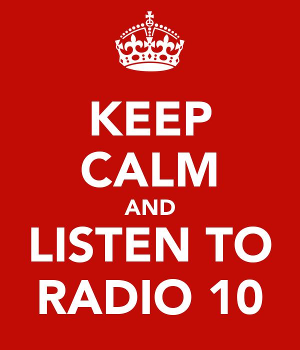 KEEP CALM AND LISTEN TO RADIO 10
