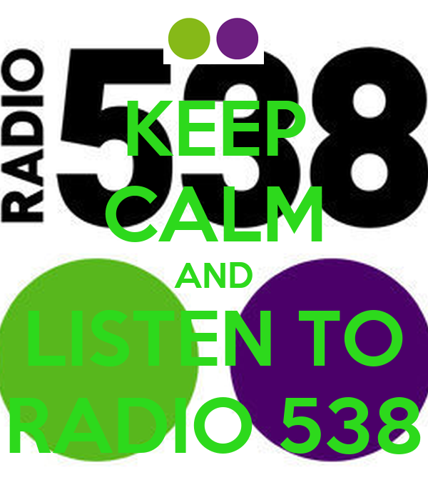 KEEP CALM AND LISTEN TO RADIO 538