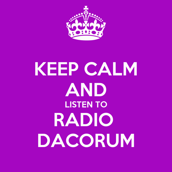 KEEP CALM AND LISTEN TO RADIO  DACORUM
