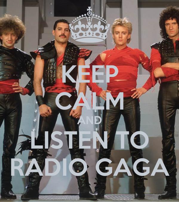 KEEP CALM AND LISTEN TO RADIO GAGA