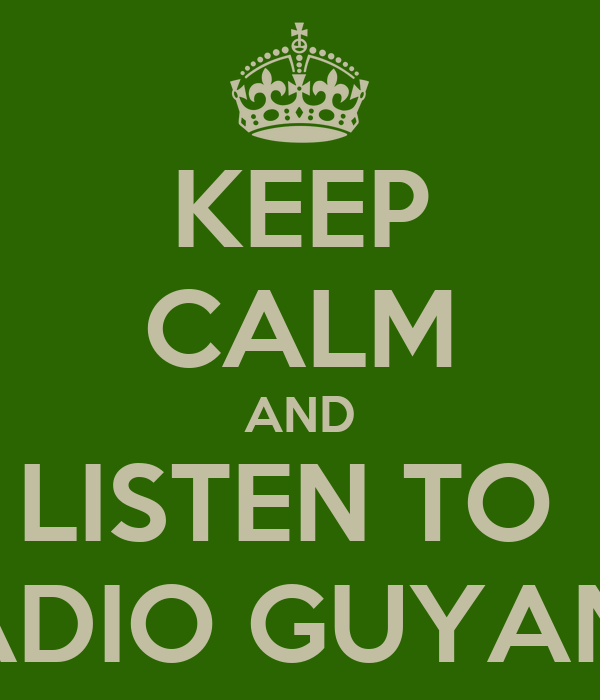 KEEP CALM AND LISTEN TO  RADIO GUYANA