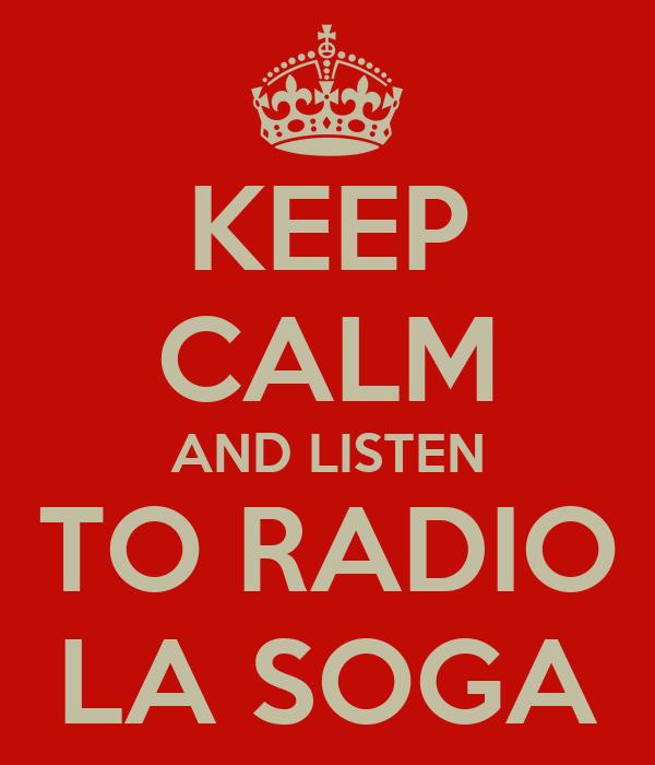 KEEP CALM AND LISTEN TO RADIO LA SOGA