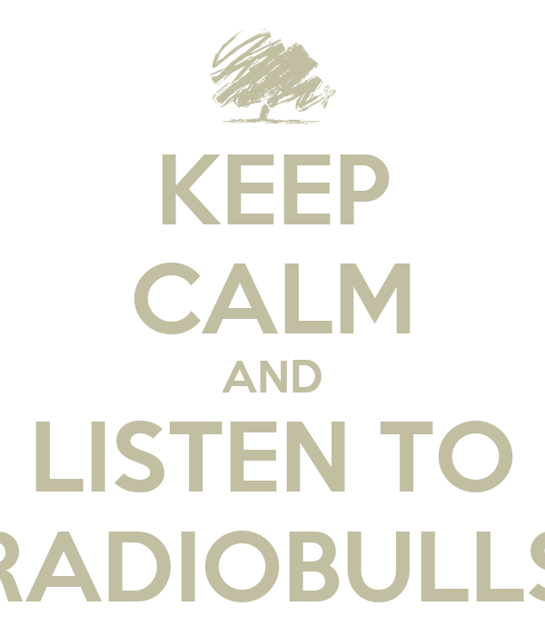 KEEP CALM AND LISTEN TO RADIOBULLS