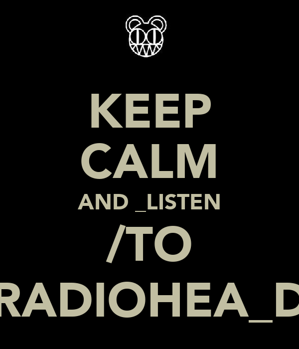 KEEP CALM AND _LISTEN  /TO  RADIOHEA_D