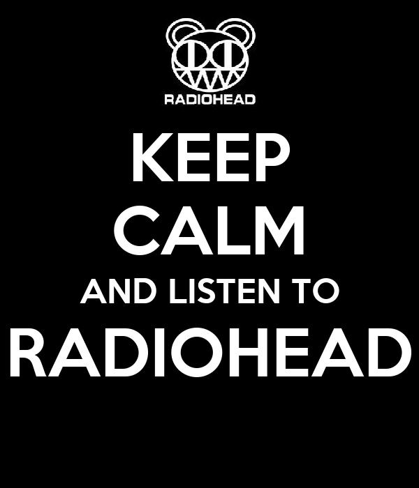 KEEP CALM AND LISTEN TO RADIOHEAD