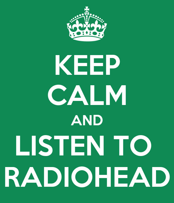 KEEP CALM AND LISTEN TO  RADIOHEAD