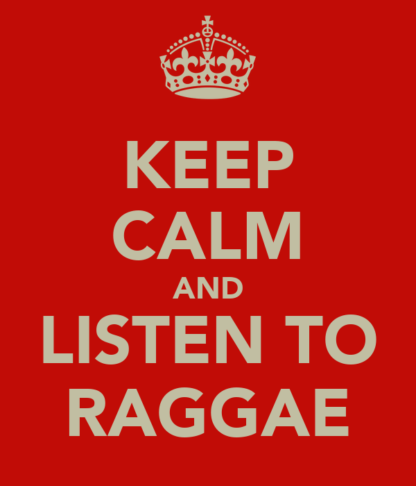 KEEP CALM AND LISTEN TO RAGGAE
