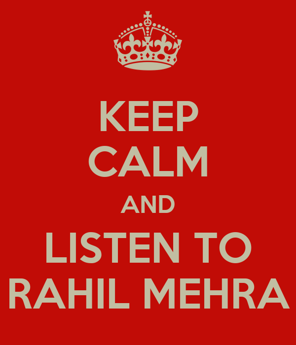 KEEP CALM AND LISTEN TO RAHIL MEHRA