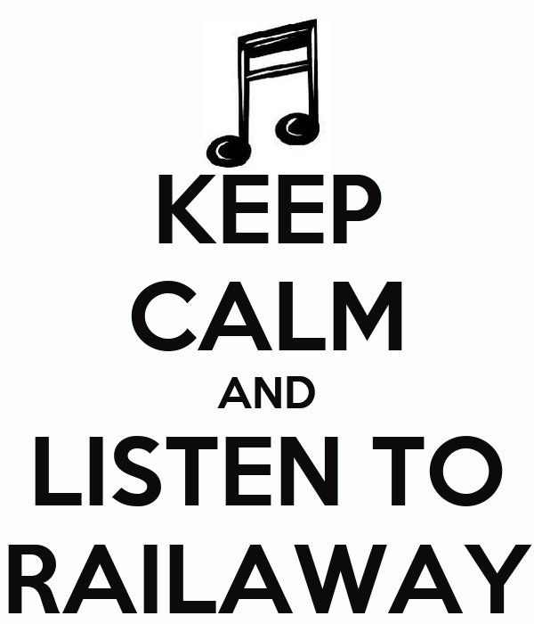 KEEP CALM AND LISTEN TO RAILAWAY