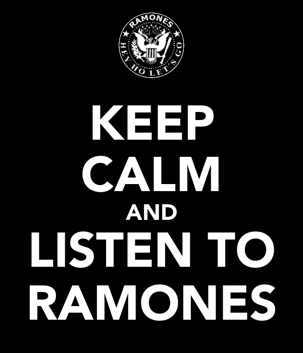 KEEP CALM AND LISTEN TO RAMONES