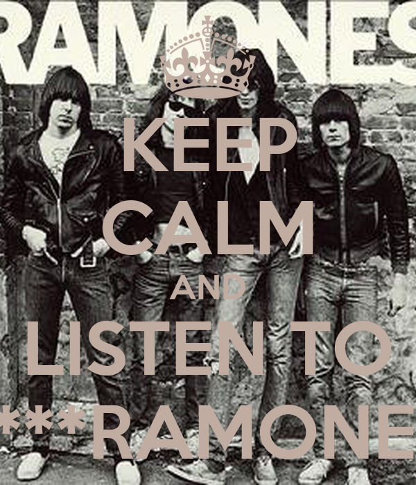 KEEP CALM AND LISTEN TO ****RAMONES