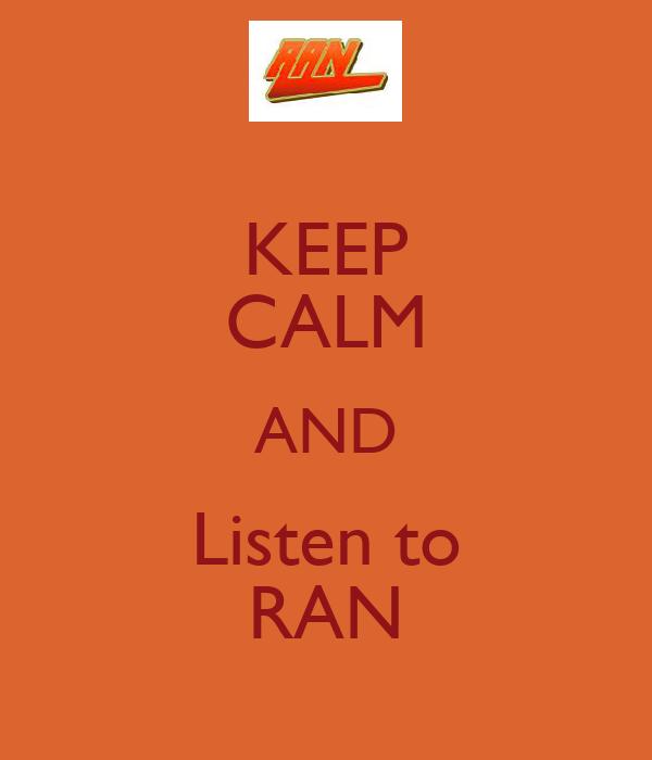 KEEP CALM AND Listen to RAN