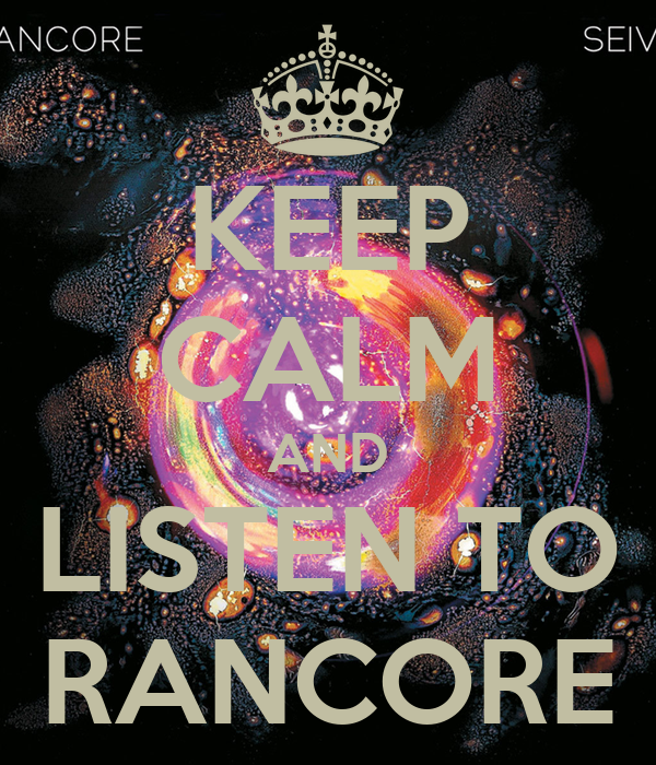KEEP CALM AND LISTEN TO RANCORE